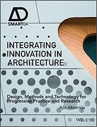 Integrating Innovation In Architecture: Design, Methods And Technology For  Progressive Practice And Research (AD Smart): Ajla Aksamija: 9781119164821:  ...