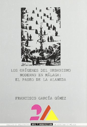Descargar Libro Los Orígenes Del Urbanismo Moderno En Málaga: El Paseo De La Alameda ) Francisco García Gómez
