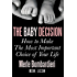 The Baby Decision: How to Make the Most Important Choice of Your Life