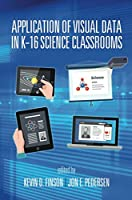 Application of Visual Data in K-16 Science Classrooms Front Cover