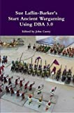 Sue Laflin-Barker's Start Ancient Wargaming Using Dba 3.0