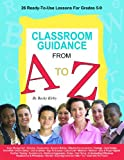 Classroom Guidance from A to Z: 26 Ready-to-use Lessons for Grades 5-9