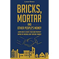 Bricks, Mortar and Other People's Money: Learn how to create  your own property portfolio by raising joint venture finance.
