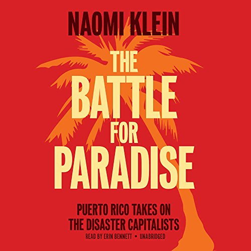 The Battle for Paradise: Puerto Ricans Take On the Disaster Capitalists by Blackstone Audio