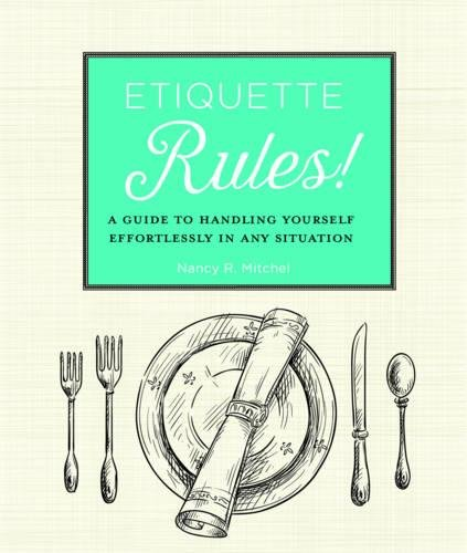 Etiquette Rules!: A Guide to Handling Yourself Effortlessly in Any Situation