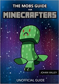 The Mobs Guide for Minecrafters: Unofficial Guide