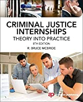 Criminal Justice Internships, Eighth Edition: Theory Into Practice