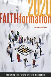 Faith Formation 2020 : Designing the Future…