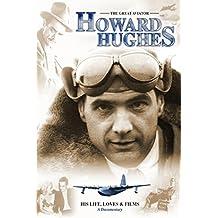 Howard Hughes: The Great Aviator - His Life, Loves & Films - A Documentary