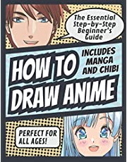 How to Draw Anime: The Essential Step-by-Step Beginner's Guide to Drawing Anime | Includes Manga and Chibi | Perfect for All Ages!