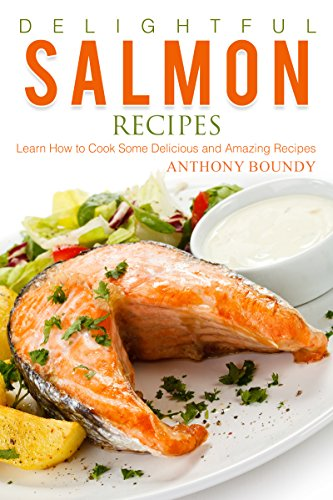 Delightful Salmon Recipes: Learn How to Cook Some Delicious and Amazing Recipes