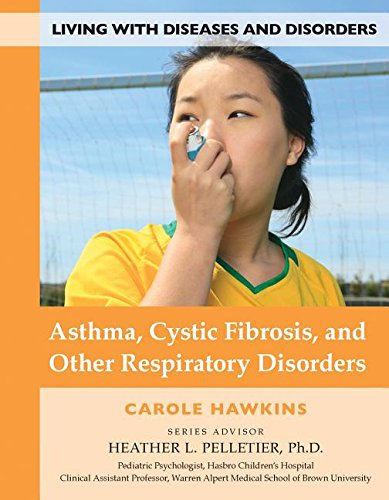 Asthma, Cystic Fibrosis, and Other Respiratory Disorders (Living With Diseases and Disorders) pdf epub