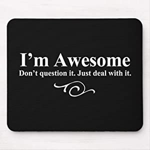 "Mouse Pads I'm Awesome. Don't question it. Just Deal with it. Mouse Pad Mouse Pad Funny Mouse Pad Mouse Mat for Computer Laptop Decoratives 9.5""x7.10"", Black Color:I'm Awesome"