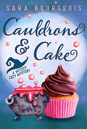 Cauldrons & Cake: A Witchy Cozy Mystery (Wicked Witches of Brookdale Book 1) by [Bourgeois, Sara]