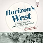 Horizon's West: A Dramatization of the Lewis and Clark Expedition |  Old Time Radio