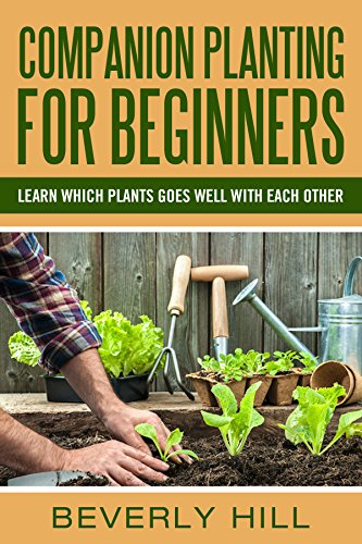 COMPANION PLANTING FOR BEGINNERS: All You Need to Know about Companion Planting (Companion planting, companion planting book, companion for the kitcvhen, ... for the garden, companion planting g) (Planting Chart compare prices)