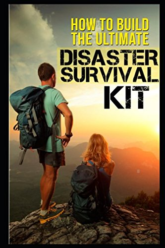 How To Build The Ultimate Disaster Survival Kit PDF