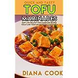Quick and Tasty Tofu Marinades: Easy and Healthy Tofu Marinade Recipes Vegan and Vegetarian Friendly Cookbook