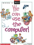 We Can Use Computers!, Scholastic, 0590495518