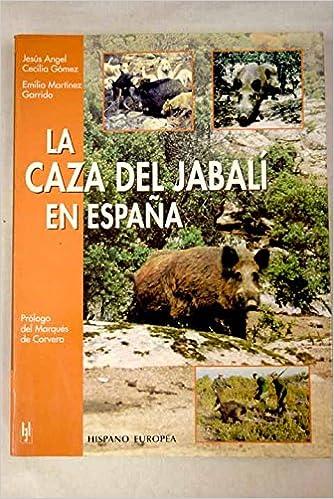 La caza del jabalí en España: Amazon.es: Jesús Ángel Cecilia Gómez: Libros