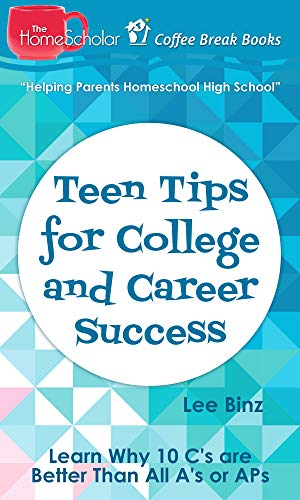 Teen Tips for College and Career Success: Learn Why 10 C's are Better Than All A's or APs (Coffee Break Books Book 35) by [Binz, Lee]