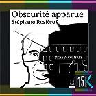 Obscurité apparue   Livre audio Auteur(s) : Stéphane Rosière Narrateur(s) : Guillaume Rousselet
