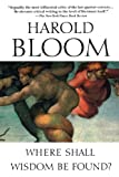 Where Shall Wisdom Be Found?, Harold Bloom, 1594481385