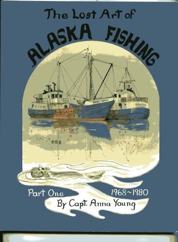Download The Lost Art of Alaska Fishing: Part One 1968-1980 pdf