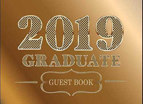Graduate Guest Book 2019: Blank Lined Graduation Guest Book For High School, College, University:  102 Page Graduation Keepsake Notebook For 200 Guests:  Memories And Messages For The -
