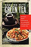 Cooking with Green Tea: Delicious dishes enhanced by the miraculous healing powers of green tea