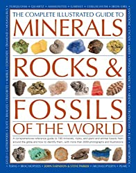 The Complete Illustrated Guide to Minerals, Rocks & Fossils of the World