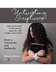 Untwisting Scriptures That Were Used to Tie You Up, Gag You, and Tangle Your Mind: Patriarchy and Authority, Book 2