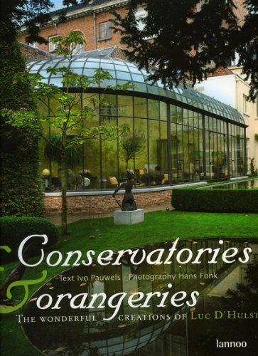 Conservatories & Orangeries: The Wonderful Creations of Luc D'Hulst