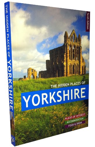 THE HIDDEN PLACES OF YORKSHIRE: Includes the Dales, Moors and Coast (The Hidden Places Series)