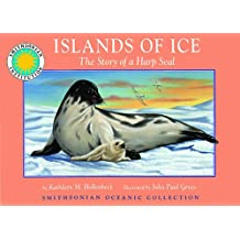 Islands of Ice: The Story of a Harp Seal - a Smithsonian Oceanic Collection Book (Mini book)