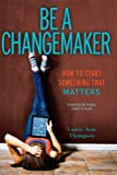 Be a Changemaker, Laurie Ann Thompson, 1582704651