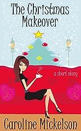 The Christmas Makeover : A Short Story (A Christmas Central Romantic Comedy Book 5)
