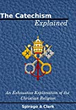 The Catechism Explained, An Exhaustive Explanation