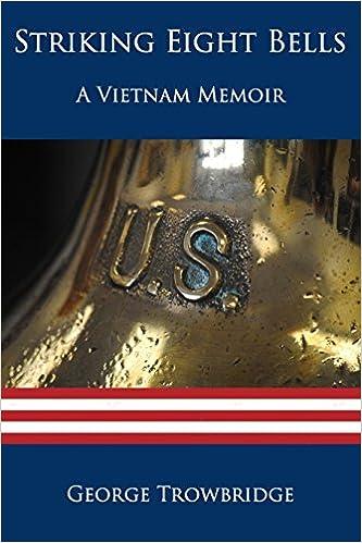 Striking Eight Bells: A Vietnam Memoir: George Trowbridge: 9781945812330: Amazon.com: Books