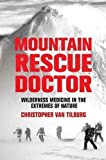 : Mountain Rescue Doctor: Wilderness Medicine in the Extremes of Nature