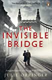 Front cover for the book The Invisible Bridge by Julie Orringer
