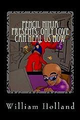 Pencil Ninja Presents: Only Love Can Heal Us Now: Pencil Ninja Adventures Volume 3 Paperback