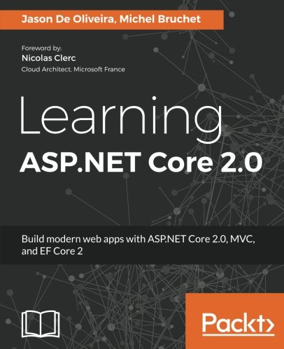 Learning ASP.NET Core 2.0: Build modern web apps with ASP.NET Core 2.0, MVC, and EF Core 2 by Packt Publishing - ebooks Account