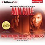 Fatal Friends, Deadly Neighbors: And Other True Cases: Ann Rule's Crime Files, Book 16 | Ann Rule