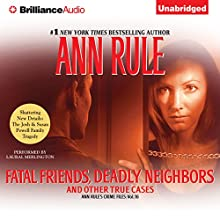 Fatal Friends, Deadly Neighbors: And Other True Cases: Ann Rule's Crime Files, Book 16 Audiobook by Ann Rule Narrated by Laural Merlington