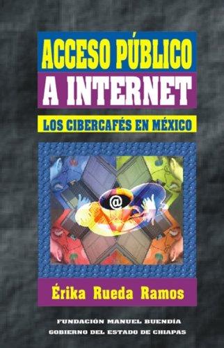 Acceso público a Internet: Los cibercafés en México (Pistas) (Spanish Edition)