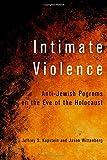 Intimate Violence: Anti-Jewish Pogroms on the Eve of the Holocaust