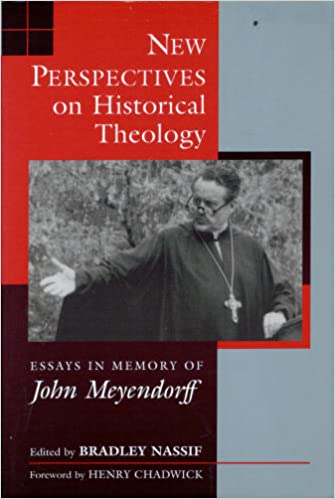 new perspectives on historical theology essays in memory of john new perspectives on historical theology essays in memory of john meyendorff bradley nassif henry chadwick 9780802807045 com books