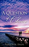 A Question of Choice, Patricia Dixon, 1602663920