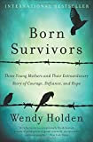 img - for Born Survivors: Three Young Mothers and Their Extraordinary Story of Courage, Defiance, and Hope book / textbook / text book